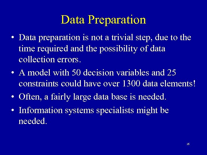 Data Preparation • Data preparation is not a trivial step, due to the time