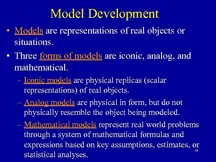 Model Development • Models are representations of real objects or situations. • Three forms