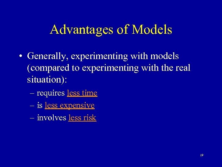Advantages of Models • Generally, experimenting with models (compared to experimenting with the real