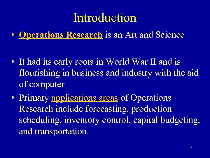 Introduction • Operations Research is an Art and Science • It had its early