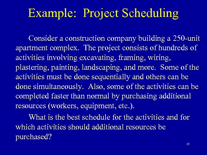 Example: Project Scheduling Consider a construction company building a 250 -unit apartment complex. The