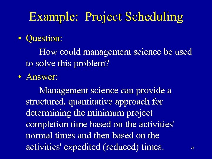 Example: Project Scheduling • Question: How could management science be used to solve this
