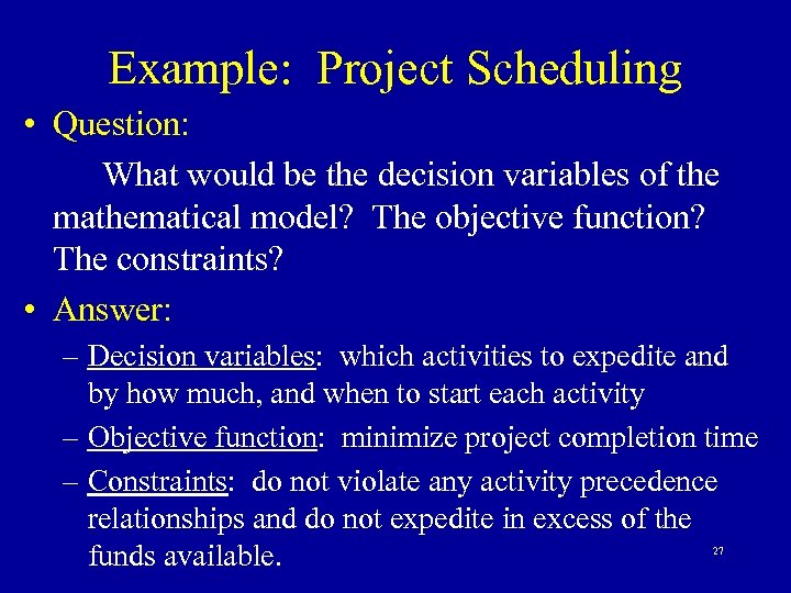 Example: Project Scheduling • Question: What would be the decision variables of the mathematical