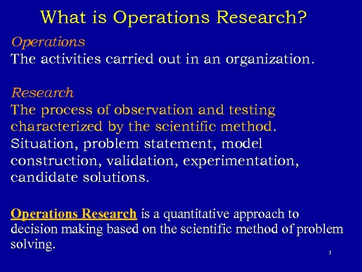 What is Operations Research? Operations The activities carried out in an organization. Research The