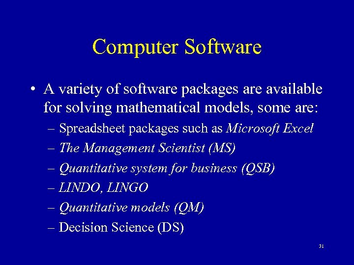 Computer Software • A variety of software packages are available for solving mathematical models,