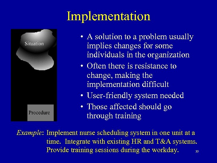 Implementation • A solution to a problem usually implies changes for some individuals in