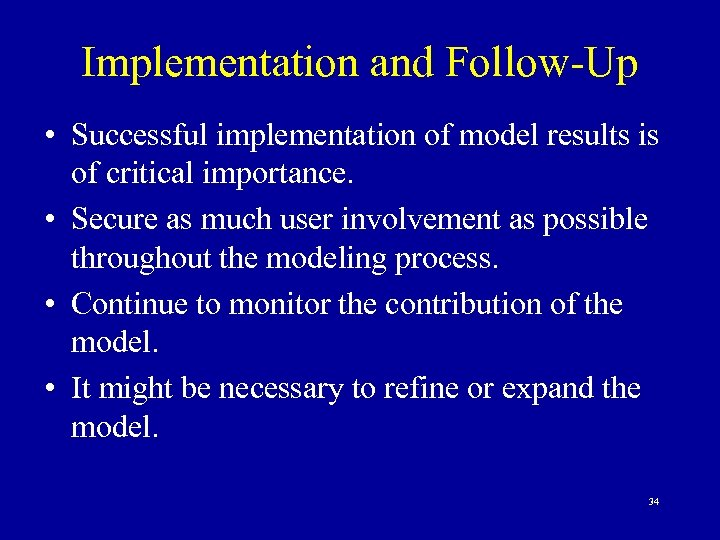 Implementation and Follow-Up • Successful implementation of model results is of critical importance. •