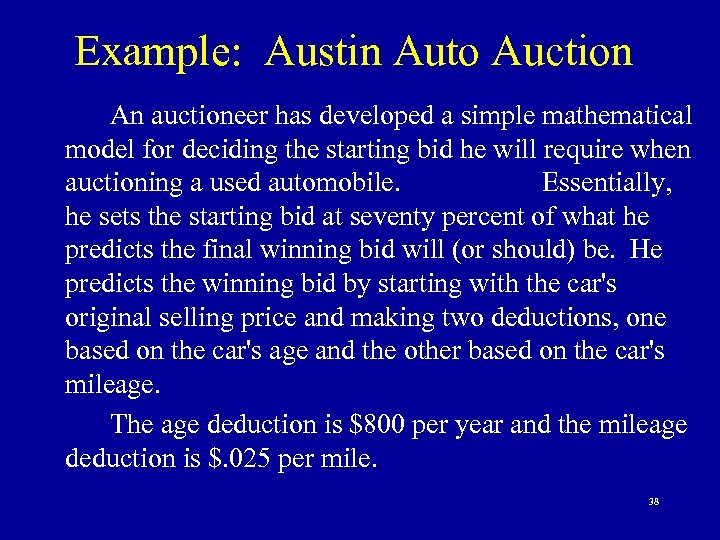 Example: Austin Auto Auction An auctioneer has developed a simple mathematical model for deciding