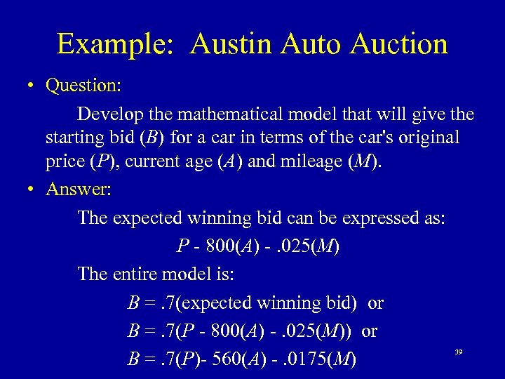 Example: Austin Auto Auction • Question: Develop the mathematical model that will give the