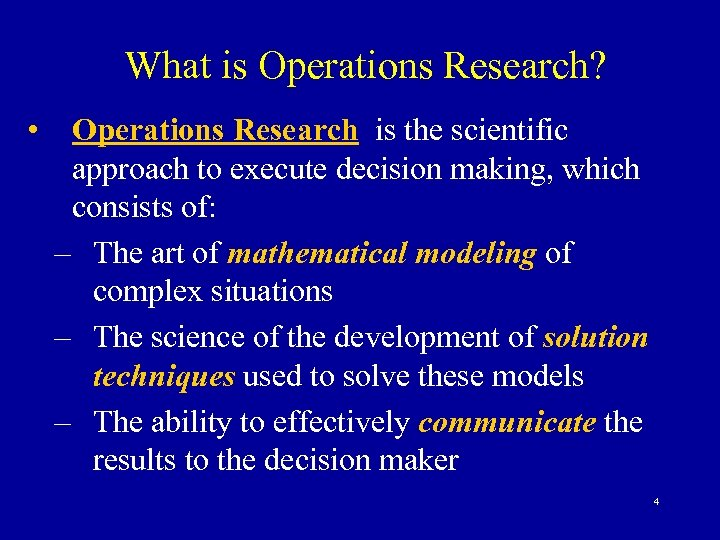 What is Operations Research? • Operations Research is the scientific approach to execute decision