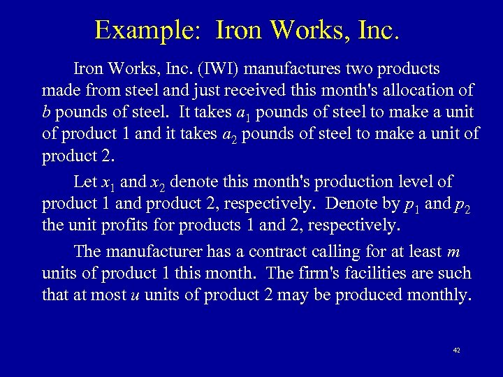 Example: Iron Works, Inc. (IWI) manufactures two products made from steel and just received