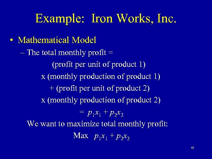 Example: Iron Works, Inc. • Mathematical Model – The total monthly profit = (profit