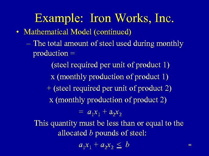 Example: Iron Works, Inc. • Mathematical Model (continued) – The total amount of steel