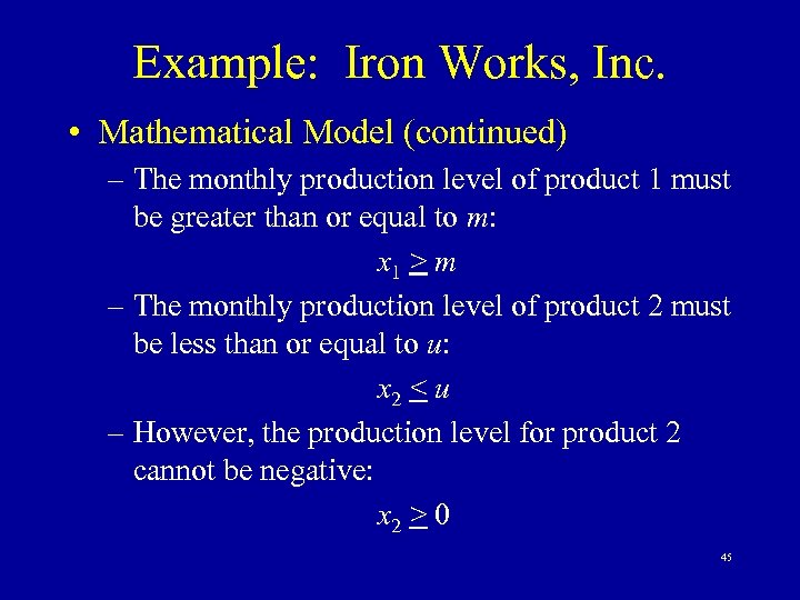 Example: Iron Works, Inc. • Mathematical Model (continued) – The monthly production level of