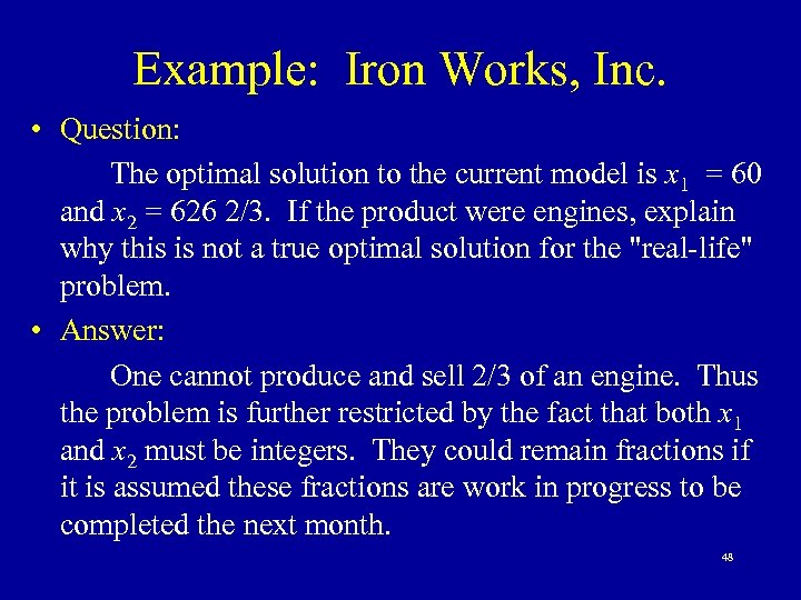 Example: Iron Works, Inc. • Question: The optimal solution to the current model is