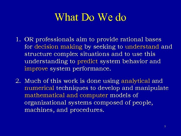 What Do We do 1. OR professionals aim to provide rational bases for decision