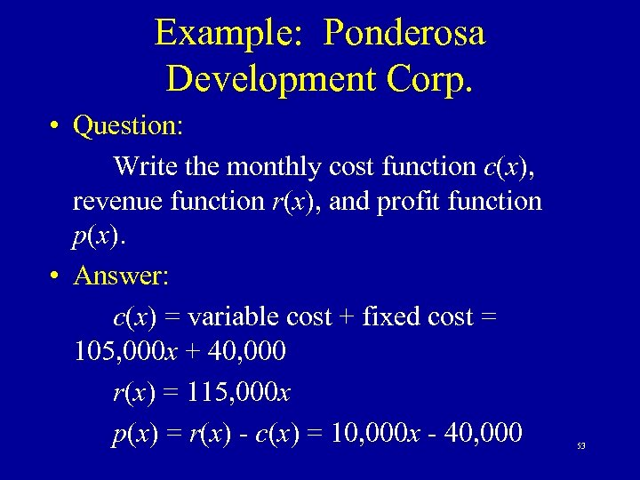 Example: Ponderosa Development Corp. • Question: Write the monthly cost function c(x), revenue function