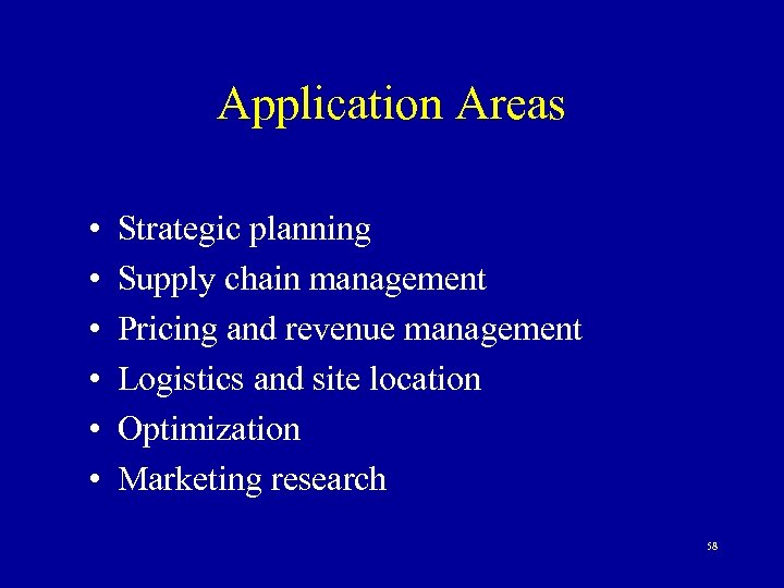 Application Areas • • • Strategic planning Supply chain management Pricing and revenue management