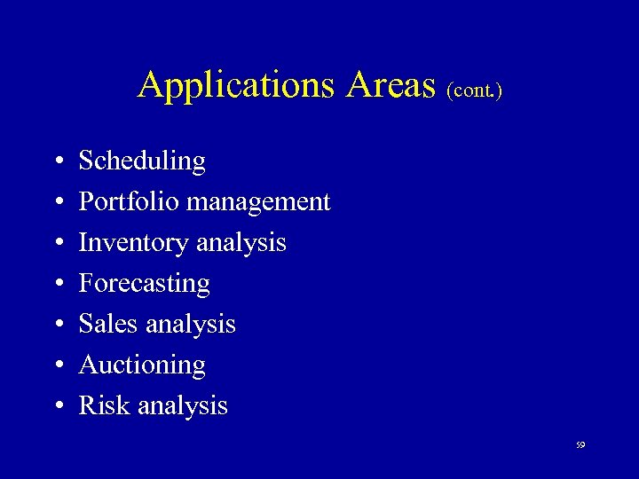 Applications Areas (cont. ) • • Scheduling Portfolio management Inventory analysis Forecasting Sales analysis