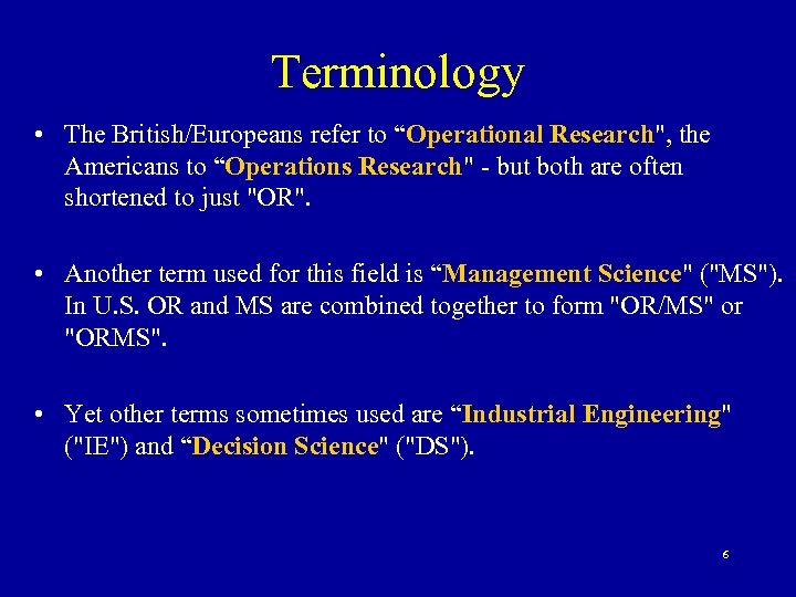 "Terminology • The British/Europeans refer to ""Operational Research"