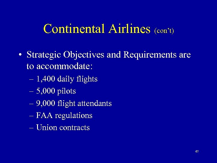 Continental Airlines (con't) • Strategic Objectives and Requirements are to accommodate: – 1, 400