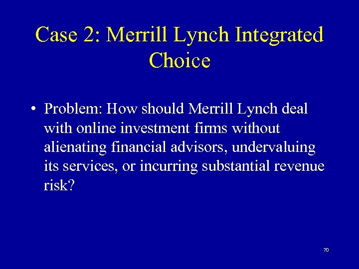 Case 2: Merrill Lynch Integrated Choice • Problem: How should Merrill Lynch deal with
