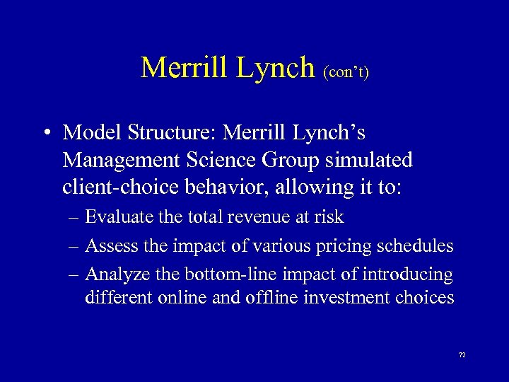 Merrill Lynch (con't) • Model Structure: Merrill Lynch's Management Science Group simulated client-choice behavior,