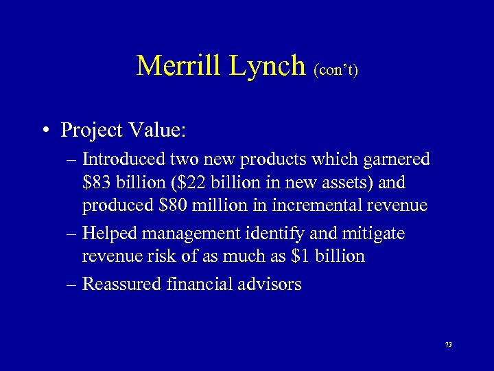 Merrill Lynch (con't) • Project Value: – Introduced two new products which garnered $83