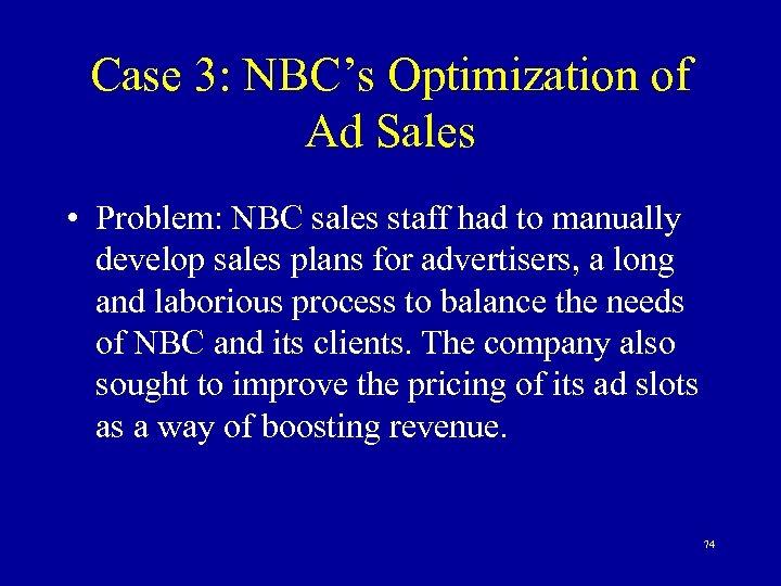 Case 3: NBC's Optimization of Ad Sales • Problem: NBC sales staff had to