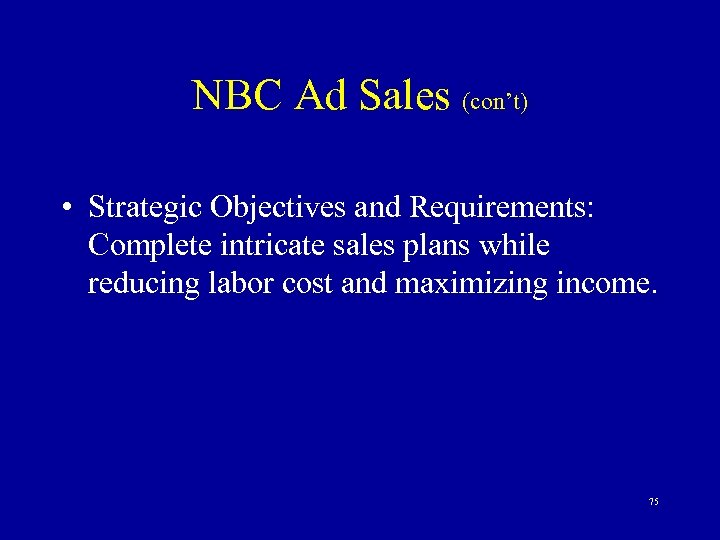 NBC Ad Sales (con't) • Strategic Objectives and Requirements: Complete intricate sales plans while