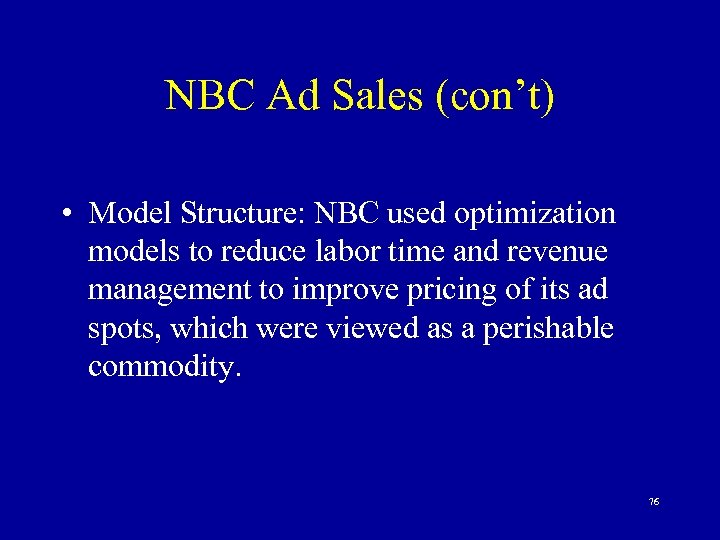 NBC Ad Sales (con't) • Model Structure: NBC used optimization models to reduce labor