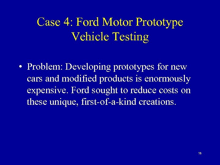 Case 4: Ford Motor Prototype Vehicle Testing • Problem: Developing prototypes for new cars