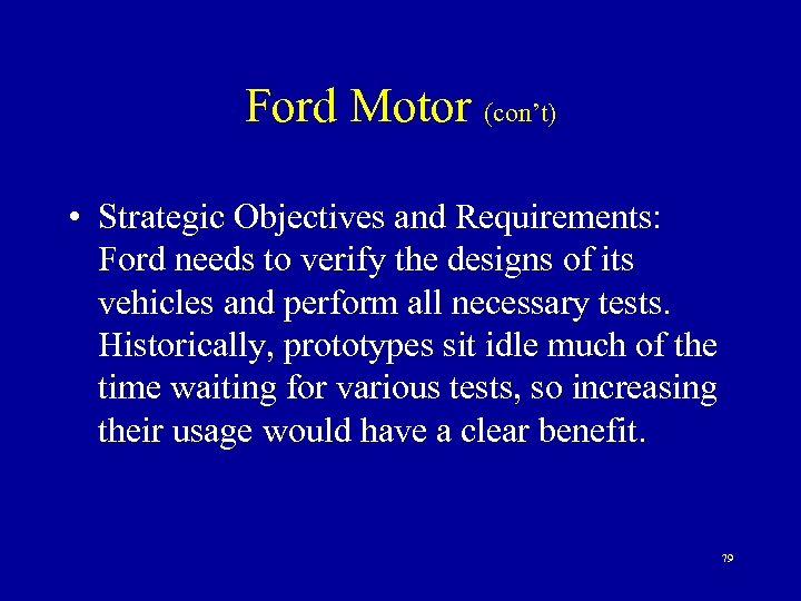 Ford Motor (con't) • Strategic Objectives and Requirements: Ford needs to verify the designs