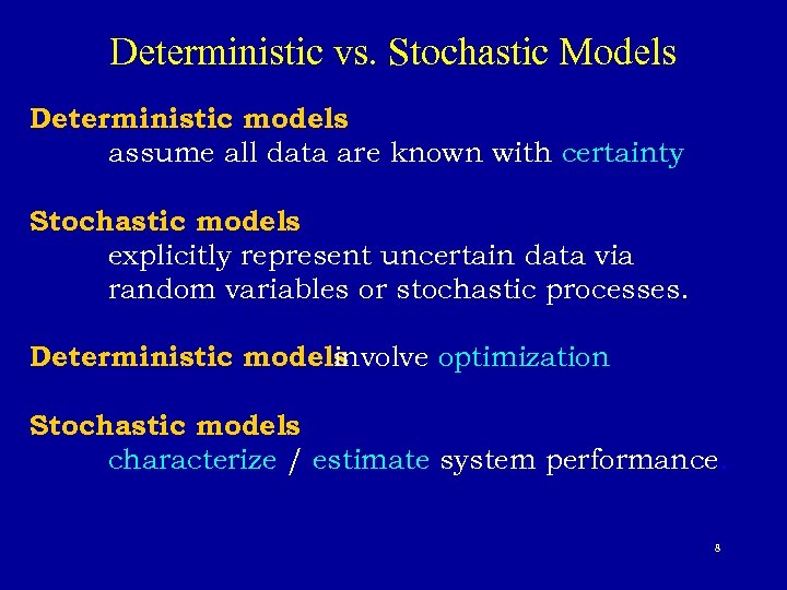 Deterministic vs. Stochastic Models Deterministic models assume all data are known with certainty Stochastic