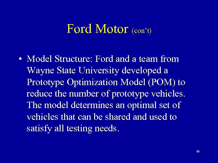 Ford Motor (con't) • Model Structure: Ford and a team from Wayne State University