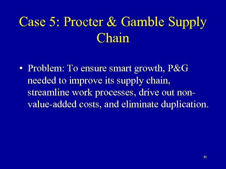 Case 5: Procter & Gamble Supply Chain • Problem: To ensure smart growth, P&G