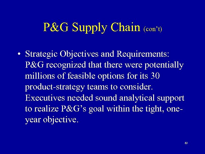 P&G Supply Chain (con't) • Strategic Objectives and Requirements: P&G recognized that there were