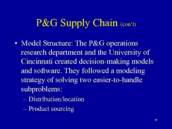 P&G Supply Chain (con't) • Model Structure: The P&G operations research department and the