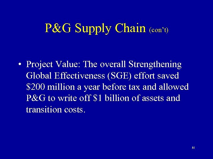 P&G Supply Chain (con't) • Project Value: The overall Strengthening Global Effectiveness (SGE) effort