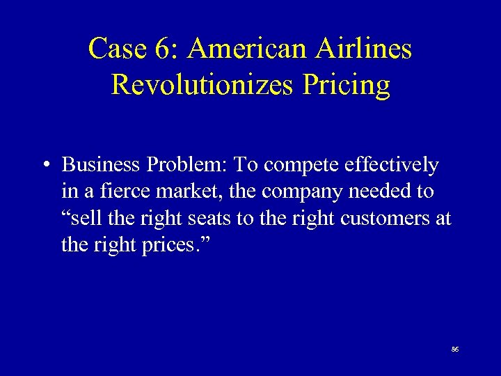 Case 6: American Airlines Revolutionizes Pricing • Business Problem: To compete effectively in a