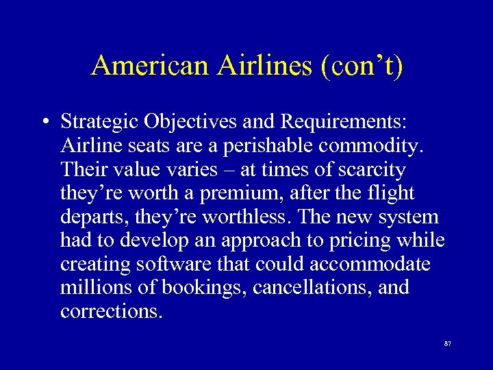 American Airlines (con't) • Strategic Objectives and Requirements: Airline seats are a perishable commodity.