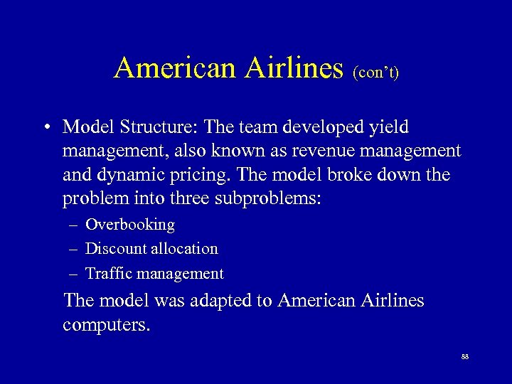 American Airlines (con't) • Model Structure: The team developed yield management, also known as