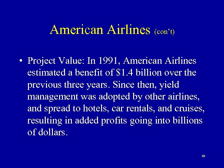 American Airlines (con't) • Project Value: In 1991, American Airlines estimated a benefit of