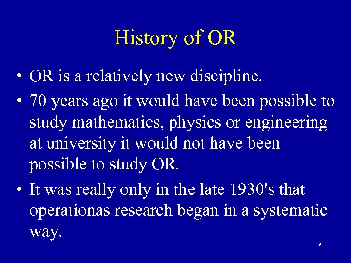 History of OR • OR is a relatively new discipline. • 70 years ago