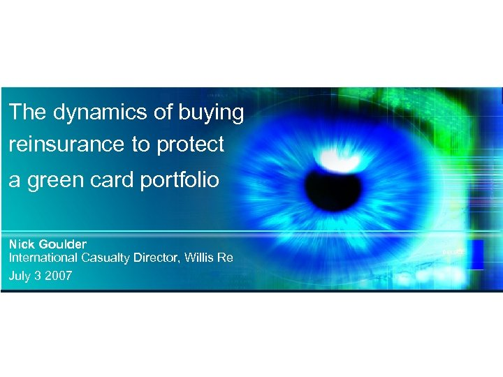 The dynamics of buying reinsurance to protect a green card portfolio Nick Goulder International