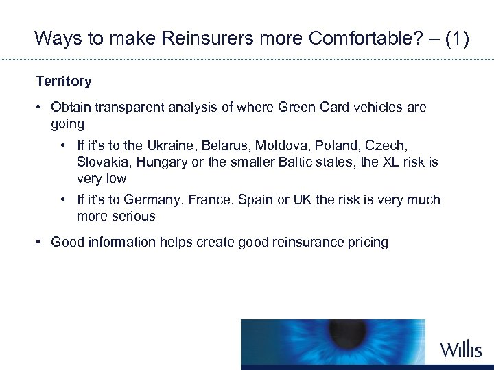 Ways to make Reinsurers more Comfortable? – (1) Territory • Obtain transparent analysis of