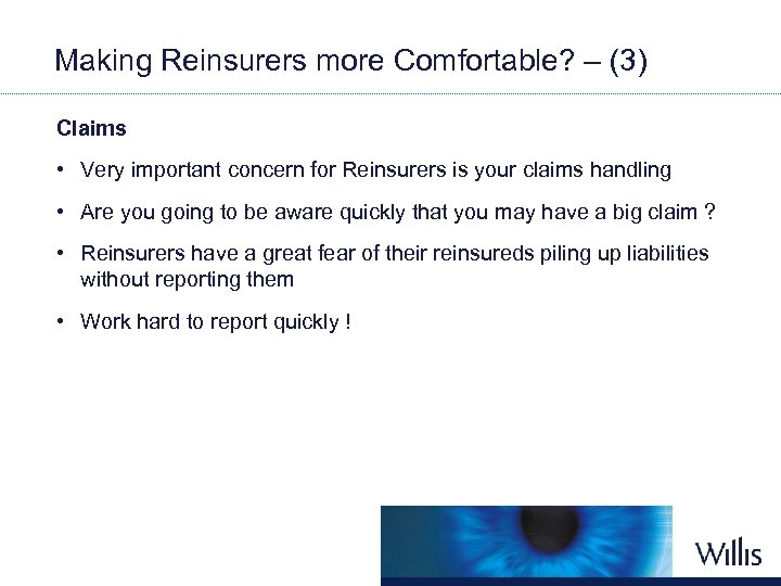 Making Reinsurers more Comfortable? – (3) Claims • Very important concern for Reinsurers is