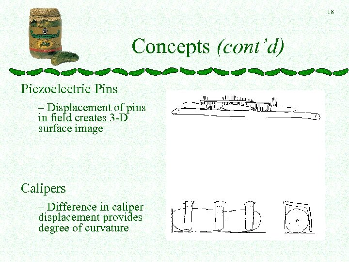 18 Concepts (cont'd) Piezoelectric Pins – Displacement of pins in field creates 3 -D