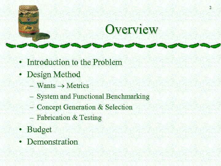 2 Overview • Introduction to the Problem • Design Method – – Wants Metrics