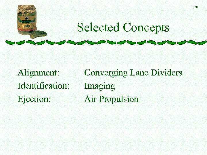 20 Selected Concepts Alignment: Identification: Ejection: Converging Lane Dividers Imaging Air Propulsion